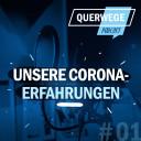 QuerWege-Podcast 01 Unsere Corona-Erfahrungen