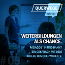 QuerWege Podcast 05: Weiterbildungen als Chance - Pädagog*in und dann? Gespräch mit dem Kolleg des QuerWege e.V.